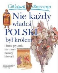 Ciekawe dlaczego nie każdy władca polski był królem - okładka książki