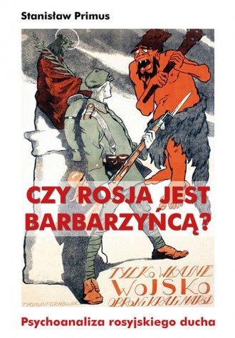 Czy Rosja jest barbarzyńcą? Psychoanaliza - okładka książki