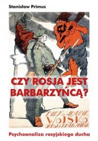 Czy Rosja jest barbarzyńcą? Psychoanaliza rosyjskiego ducha - okładka książki