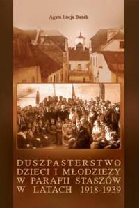 Duszpasterstwo dzieci i młodzieży w parafii Staszów w latach 1918-1939 - okładka książki