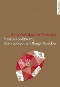 Dyskurs polityczny Rzeczypospolitej Obojga Narodów - okładka książki