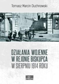 Działania wojenne w rejonie Biskupca w sierpniu 1914 roku - okładka książki