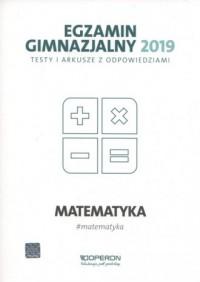 Egzamin gimnazjalny 2019. Testy i arkusze z odpowiedziami Matematyka - okładka podręcznika