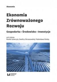 Ekonomia zrównoważonego rozwoju. Gospodarka. Środowisko. Inwestycje - okładka książki