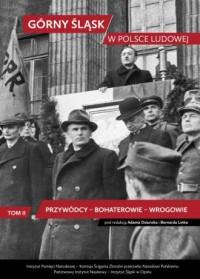 Górny Śląsk w Polsce Ludowej. Tom 2.  Przywódcy – bohaterowie- wrogowie - okładka książki
