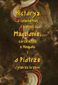 Historya o szlachetnej i pięknej Magelonie, córce króla z Neapolu i o Piotrze rycerzu hrabim - okładka książki