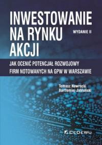 Inwestowanie na rynku akcji. Jak ocenić potencjał rozwojowy firm notowanych na GPW w Warszawie - okładka książki