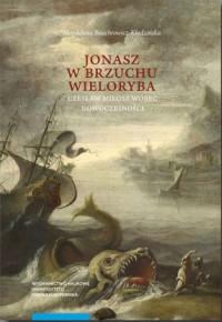 Jonasz w brzuchu wieloryba. Czesław Miłosz wobec nowoczesności - okładka książki