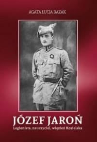 Józef Jaroń. Legionista, nauczyciel, więzień - okładka książki