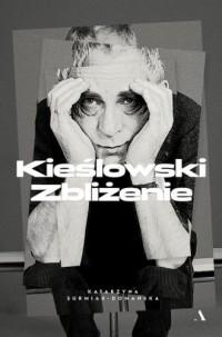 Kieślowski. Zbliżenie - Katarzyna Surmiak-Domańska - okładka książki
