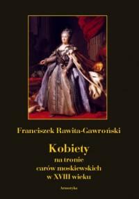 Kobiety na tronie carów moskiewskich w XVIII wieku - okładka książki