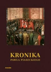 Kronika Pawła Piaseckiego Biskupa Przemyskiego - okładka książki