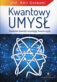 Kwantowy umysł. Naukowe dowody na potęgę Twoich myśli - okładka książki