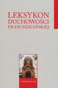 Leksykon duchowości franciszkańskiej - okładka książki