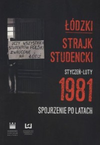 Łódzki strajk studencki Styczeń - Luty 1981. Spojrzenie po latach - okładka książki