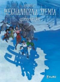 Mechaniczna ziemia. Tom 2. Antarktyka - okładka książki