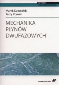 Mechanika płynów dwufazowych. Seria: Inżynieria i ochrona środowiska - okładka książki