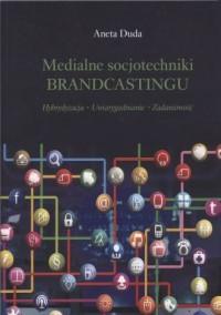 Medialne socjotechniki BRANDCASTINGU. Hybrydyzacja - Uwiarygadnianie - Zadaniowość - okładka książki