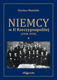 Niemcy w II Rzeczypospolitej (1918-1939). Tom 1 - okładka książki