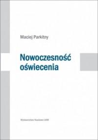Nowoczesność oświecenia. Studia o literaturze i kulturze polskiej drugiej połowy XVIII wieku - okładka książki