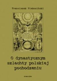 O dynastycznym szlachty polskiej pochodzeniu - okładka książki