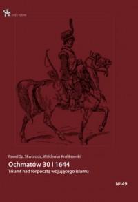 Ochmatów 30 I 1644. Triumf nad forpocztą wojującego islamu. Seria: Pola bitew - okładka książki