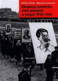 Okupacja sowiecka ziem polskich w latach 1939-1941 - okładka książki