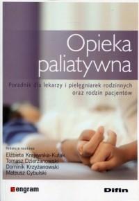 Opieka paliatywna. Poradnik dla lekarzy i pielęgniarek rodzinnych oraz rodzin pacjentów - okładka książki