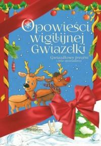 Opowieści Wigilijnej Gwiazdki. Gwiazdkowy prezent I inne opowiadania - okładka książki