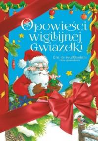 Opowieści Wigilijnej Gwiazdki.  List do św. Mikołaja i inne opowiadania - okładka książki