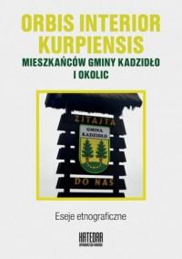 Orbis interior kurpiensis mieszkańców gminy Kadzidło i okolic. Eseje etnograficzne - okładka książki