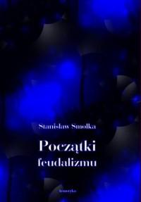 Początki feudalizmu. Studium historyczne - okładka książki