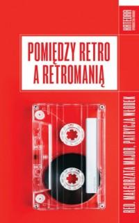 Pomiędzy retro a retromanią - okładka książki