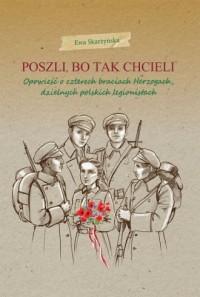 Poszli, bo tak chcieli. Opowieść o czterech braciach Herzogach, dzielnych polskich legionistach - okładka książki