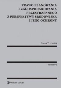 Prawo planowania i zagospodarowania przestrzennego z perspektywy środowiska i jego ochrony - okładka książki