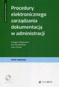 Procedury elektronicznego zarządzania dokumentacją w administracji. Ustrój i organizacja. Seria: Sektor publiczny w praktyce (+ CD) - okładka książki