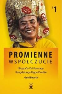 Promienne współczucie Biografia XVI Karmapy. Tom 1 - okładka książki