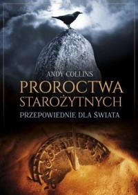 Proroctwa starożytnych. Przepowiednie dla świata - okładka książki