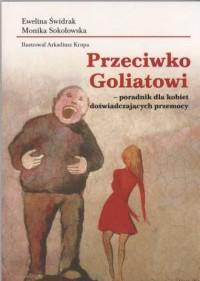 Przeciwko Goliatowi - poradnik dla kobiet doświadczających przemocy - okładka książki