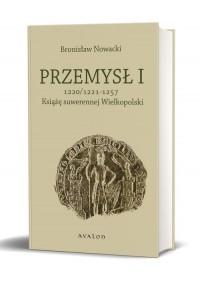 Przemysł I. Książę suwerennej Wielkopolski 1220/21 – 1257 - okładka książki