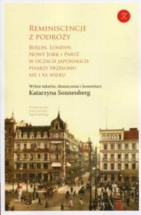 Reminiscencje z podróży. Berlin, Londyn, Nowy Jork i Paryż w oczach japońskich pisarzy przełomu XIX i XX wieku - okładka książki