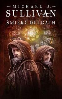 Śmierć Dulgath. Seria: Kroniki Riyrii. Tom 3 - okładka książki