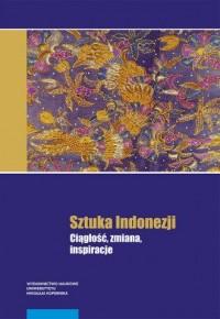 Sztuka Indonezji. Ciągłość, zmiana, inspiracje - okładka książki