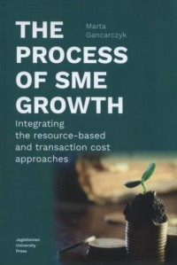The process of SME growth. Integrating the resource-based and transaction cost approaches - okładka książki