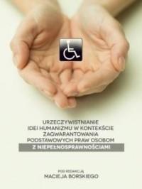 Urzeczywistnianie idei humanizmu w kontekście zagwarantowania podstawowych praw osobom z niepełnosprawnościami - okładka książki