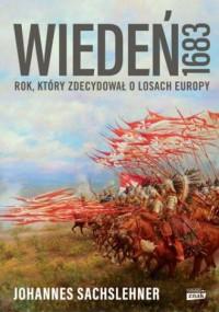 Wiedeń 1683. Rok, który zdecydował o losach Europy - okładka książki