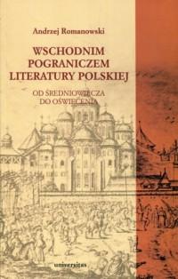 Wschodnim pograniczem literatury polskiej. Od średniowiecza do oświecenia - okładka książki
