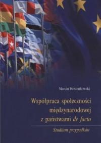 Współpraca społeczności międzynarodowej z państwami de facto. Studium przypadków - okładka książki