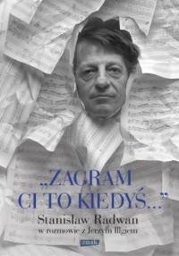 Zagram ci to kiedyś. Stanisław Radwan w rozmowie z Jerzym Illgiem - okładka książki
