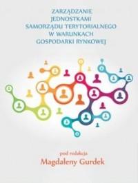 Zarządzanie jednostkami samorządu terytorialnego w warunkach gospodarki rynkowej - okładka książki